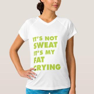 It's Not Sweat It's My Fat Crying T-Shirt