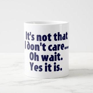 It's Not That I Don't Care. Oh Wait. Yes It Is. Large Coffee Mug