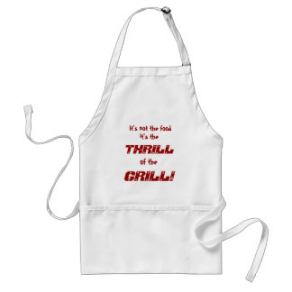 It's not the food, it's the, THRILL, of the, GR... Standard Apron