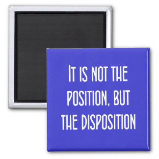 It's not the position, but the disposition square magnet