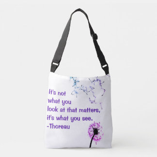 It's not what you look at Thoreau Cross Body Bag
