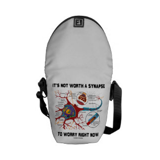 It's Not Worth A Synapse To Worry Right Now Humor Messenger Bags