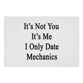 It's Not You It's Me I Only Date Mechanics Poster