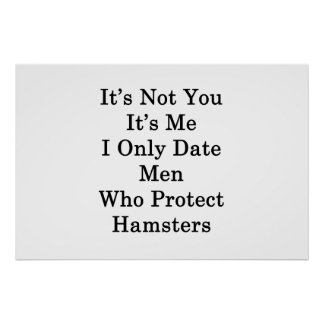 It's Not You It's Me I Only Date Men Who Protect H Poster