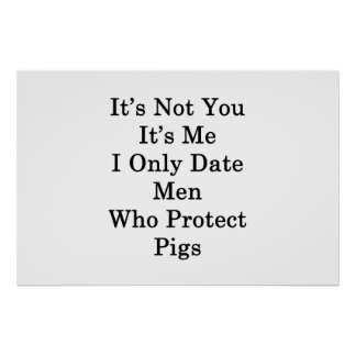 It's Not You It's Me I Only Date Men Who Protect P Poster