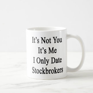 It's Not You It's Me I Only Date Stockbrokers Coffee Mug