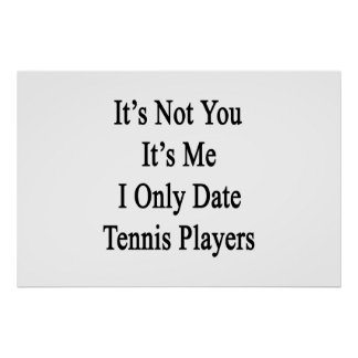 It's Not You It's Me I Only Date Tennis Players Poster