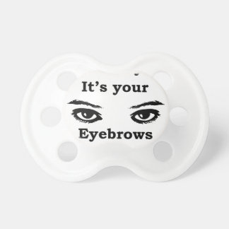 it's not you it's your eyebrows dummy
