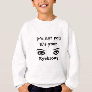 it's not you it's your eyebrows sweatshirt