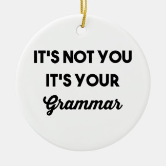 It's Not You It's Your Grammar Round Ceramic Decoration