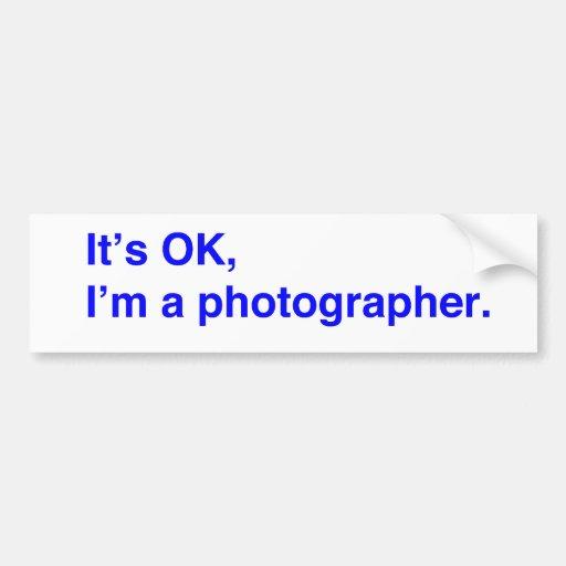 It's OK, I'm a photographer. Bumper Sticker