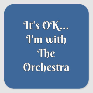 It's OK... I'm With The Orchestra Square Sticker
