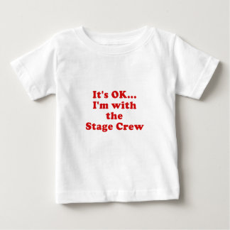 Its OK Im with the Stage Crew Baby T-Shirt