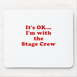 Its OK Im with the Stage Crew Mouse Pad