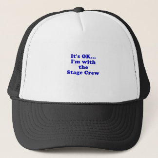 Its OK Im with the Stage Crew Trucker Hat
