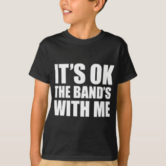 It's Ok The Band's With Me T-Shirt