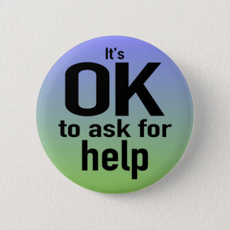 """""""It's OK To Ask For Help"""" Button"""