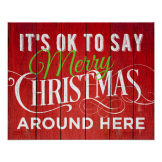 It's OK to Say Merry Christmas Around Here! Sign Poster