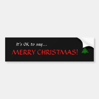 """It's OK to say...MERRY CHRISTMAS!"" Bumper Sticker"