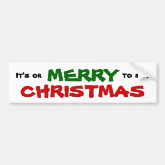 It's Ok to say MERRY CHRISTMAS Bumper Stickers