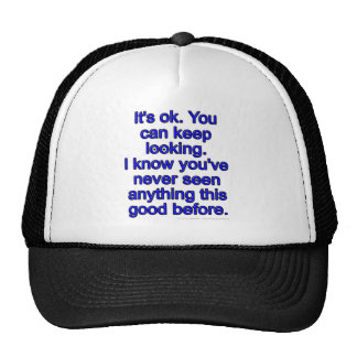 It's ok. You can keep looking. I know you've... Trucker Hat