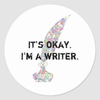 It's okay. I'm a Writer. Classic Round Sticker