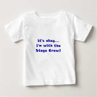 Its Okay Im With the Stage Crew Baby T-Shirt