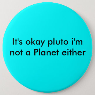 It's okay pluto i'm not a Planet either 6 Cm Round Badge
