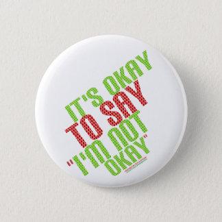 """It's Okay To Say """"I'm Not Okay"""" 6 Cm Round Badge"""