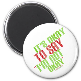 "It's Okay To Say ""I'm Not Okay"" 6 Cm Round Magnet"