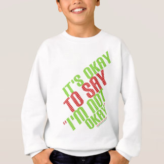 "It's Okay To Say ""I'm Not Okay"" Sweatshirt"