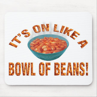 It's on like a bowl of beans! mouse pad