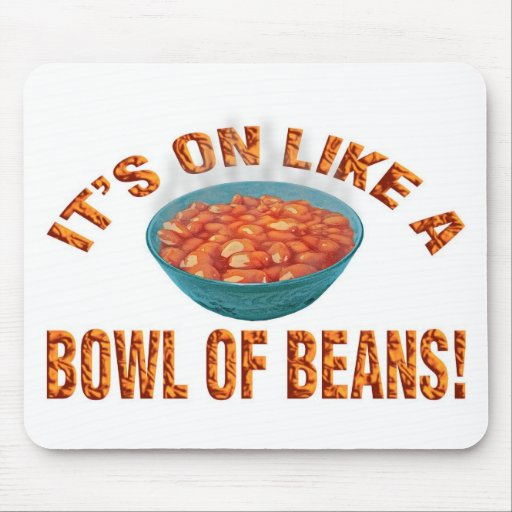 It's on like a bowl of beans! mousepad