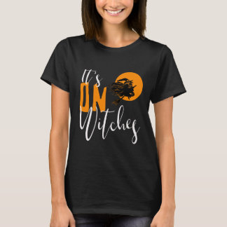It's On Witches ID442 T-Shirt