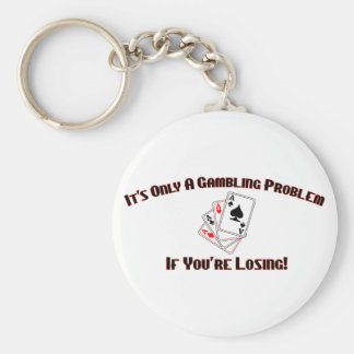 It's Only A Gambling Problem If You're Losing Basic Round Button Key Ring