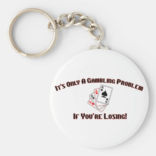It's Only A Gambling Problem If You're Losing Keychains