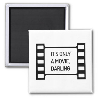 It's only a Movie, Darling. Black and White Film Magnet