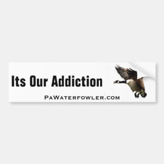 Its Our Addiction Plain Goose Bumper Stickers