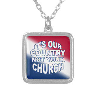 It's Our Country - Not Your Church Silver Plated Necklace