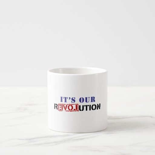 It's Our rEVOLution Espresso Mug