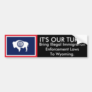 IT'S OUR TURN, Wyoming Bumper Sticker