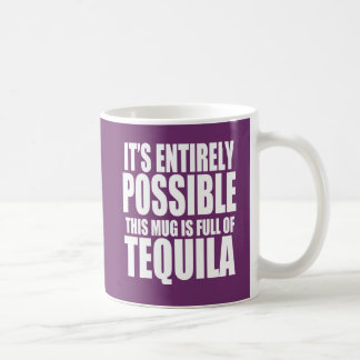 It's Possible This is My Tequila Mug