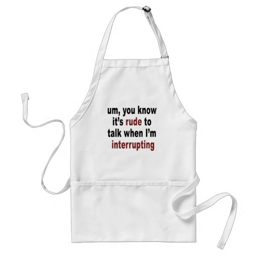 It's Rude to Talk Aprons