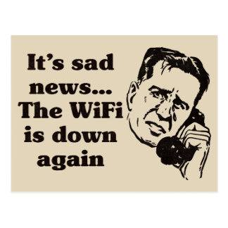 It's sad news...the WIFI is down again - Funny Postcard