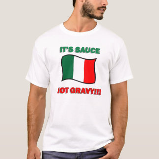 It's sauce not gravy funny Italian Italy pizza tom T-Shirt