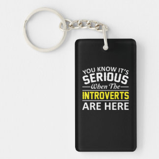Its Serious When The Introverts Are Here Key Ring