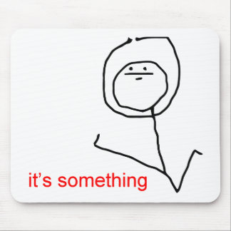 It's something - meme mouse pad