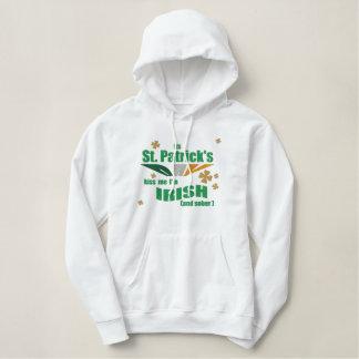 Its St.Patricks Day - Kiss Me I'm Irish Hoodie