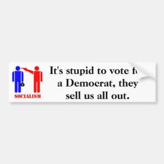 It's stupid to vote for a Democrat Bumper Sticker