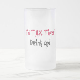 It's TAX Time!, Drink Up!Saying-Frosted Mug